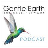 Gentle Earth Business Network Podcast: Inspiring Stories From Change-Making Entrepreneurs