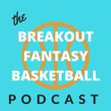 Breakout Fantasy Basketball Podcast