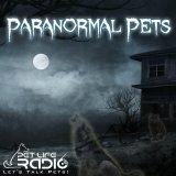 Paranormal Pets - Ghostly Encounters with Past Pets - Pets & Animals on Pet Life Radio (PetLifeRadio