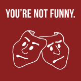 You're Not Funny.