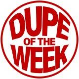 Dupe of the Week