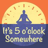 It's 5 o'clock Somewhere