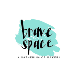 brave space: a gathering of makers