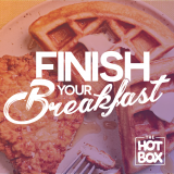 The Hot Box Presents: Finish Your Breakfast Podcast