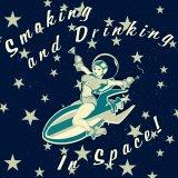 Smoking and Drinking in Space!