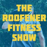 The Roofener Fitness Show