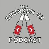 The Drunken UX Podcast