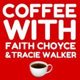 Coffee with Faith Choyce and Tracie Walker