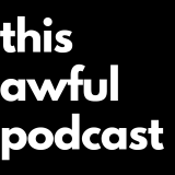 This Awful Podcast