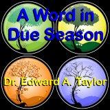 A Word in Due Season - The Daily Radio Ministry of Pastor Ed Taylor