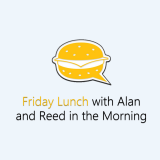 Friday Lunch with Alan and Reed in the Morning