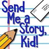 Send Me a Story, Kid!