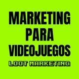 Marketing para Videojuegos [ Loot Marketing ]