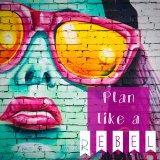 Plan Like a Rebel