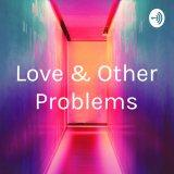 Love & Other Problems