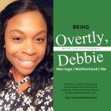 Being Overtly Debbie   Marriage, Motherhood, Me