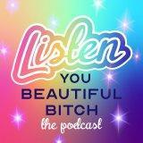 Listen, You Beautiful Bitch
