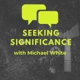 Seeking Significance with Michael White
