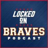 Locked On Braves - Daily Podcast On The Atlanta Braves