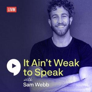 It Aint Weak to Speak with Sam Webb