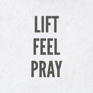 Lift Feel Pray