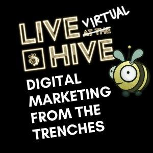 Digital Marketing from the Trenches : Live at the Hive