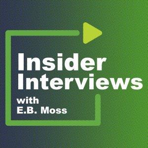 Insider Interviews with E.B. Moss