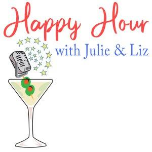 Happy Hour with Julie and Liz