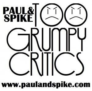 Paul And Spike: Too Grumpy Critics