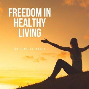 Freedom in Healthy Living