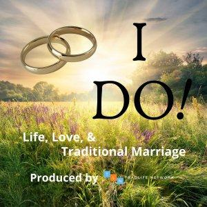 I Do! Life, Love, and Traditional Marriage