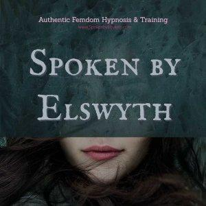 Spoken By Elswyth - Erotic Mistress Hypnosis Sessions
