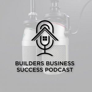 Builders Business Success Podcast
