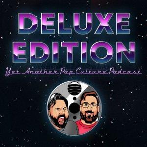 Deluxe Edition: Yet Another Pop Culture Podcast