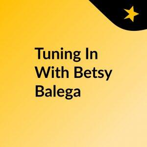 Tuning In With Betsy Balega