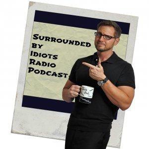 Surrounded by Idiots Radio Podcast