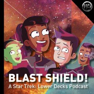 Blast Shield! – A Star Trek Lower Decks podcast