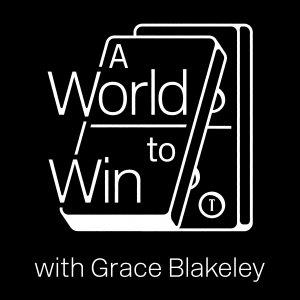 A World to Win with Grace Blakeley