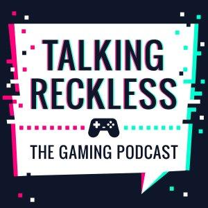 Talking Reckless (A Video Game Podcast)