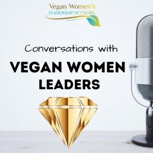 Conversations with Vegan Women Leaders
