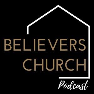 Believers Church Podcast | Tulsa, Oklahoma