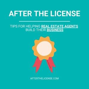 After The License - Helping Real Estate Agents Build Their Business