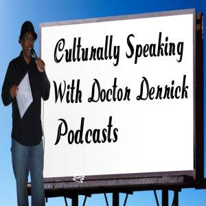 Culturally Speaking With Doctor Derrick