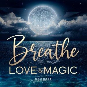 Breathe Love & Magic