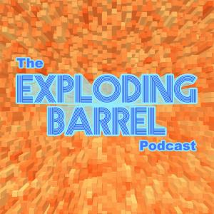 The Exploding Barrel Podcast