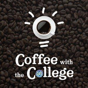 Coffee with the College