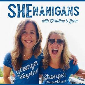 SHEnanigans with Christine & Jenn