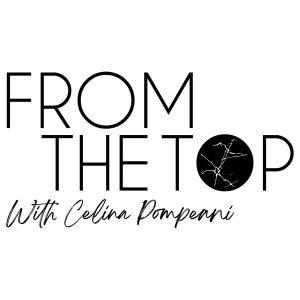 From The Top With Celina Pompeani Presented by Armina Stone