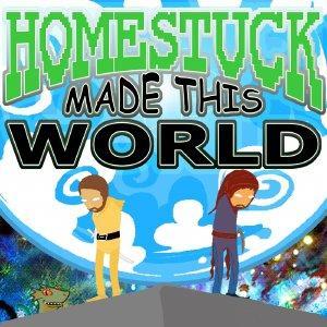 Homestuck Made This World