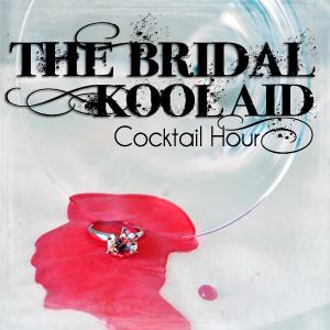 Hindsight Bride™ » Bridal-Koolaid